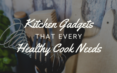 Kitchen Gadgets Every Healthy Cook Needs
