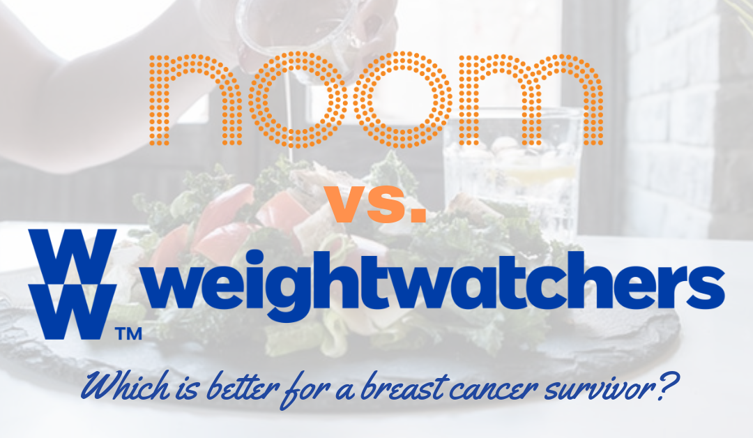 Noom vs. Weight Watchers: Which is Better for the Breast Cancer Survivor?