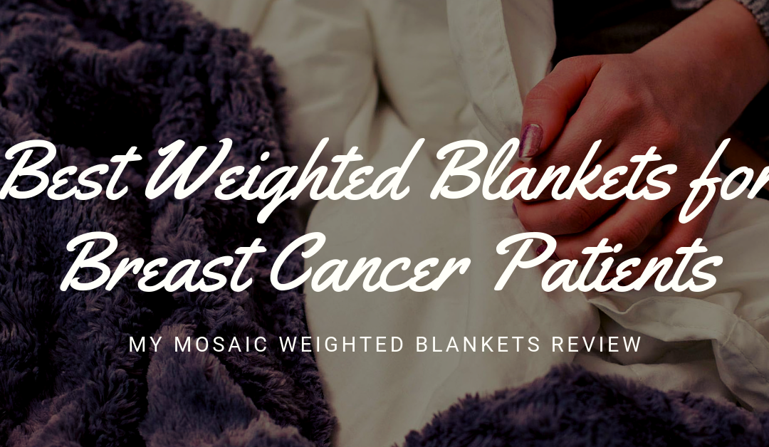 Best Weighted Blankets for Breast Cancer Patients (and Survivors)