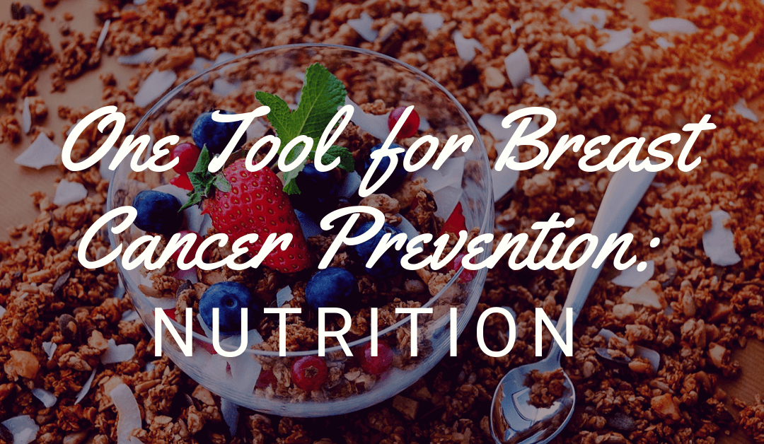 One Tool of Breast Cancer Prevention: Nutrition