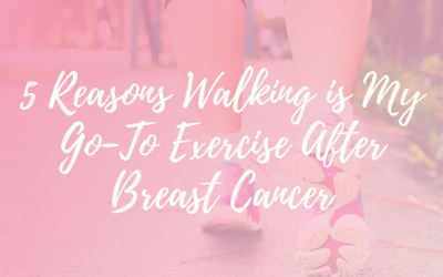5 Reasons Walking is My Go-To Exercise After Breast Cancer